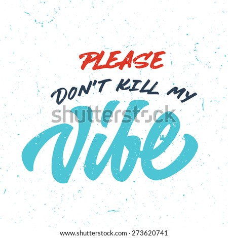 'Please Don't kill my Vibe' vintage custom hand lettered apparel t-shirt print design, typographic composition phrase quote poster - stock vector