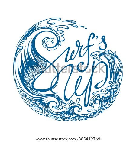"""""""Surf's Up!"""" Unique Lettering Isolated on White. Vector Round Emblem with Stylized Waves. - stock vector"""