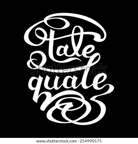 """Tale Quale"", expressive lettering by Latin. ""Such as"""