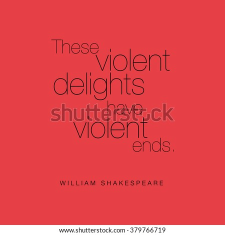 """""""These violent delights have violent ends."""" William Shakespeare - stock vector"""