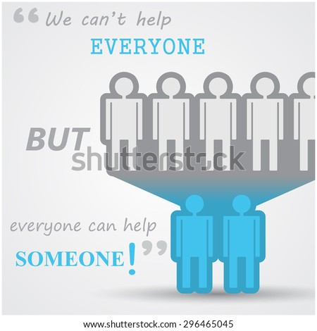 """""""We can't help everyone but everyone can help someone!"""" inspiring quote vector design of a community silhouettes helping other community. - stock vector"""