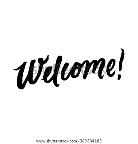 """Welcome!"". Inspirational and motivational quotes. Hand painted brush lettering. Hand lettering and custom typography for your designs: t-shirts, bags, for posters, invitations, cards, etc. - stock vector"