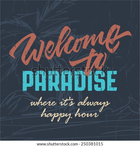 'Welcome to paradise' tropical beach summer art design for sign, apparel t shirt, print poster, handwritten lettering and vector illustration. Hand crafted graphic coastal decor - stock vector