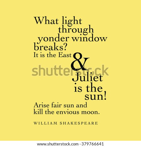 """""""What light through yonder window breaks? It is the East and Juliet is the sun! Arise fair sun and kill the envious moon."""" William Shakespeare - stock vector"""