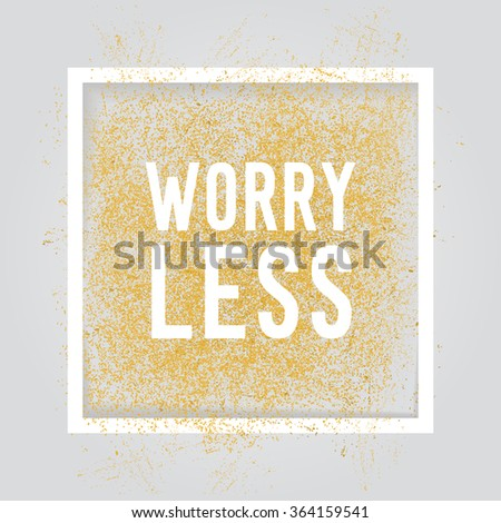 Worry less, Motivation square poster. Text lettering of an inspirational saying. Quote typographical poster, flyer, background template, vector design eps10 - stock vector