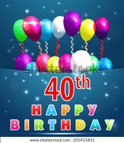 40 year Happy Birthday Card with balloons and ribbons,40th birthday - vector EPS10 - stock vector