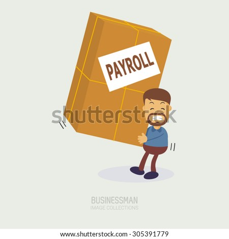 a bearded businessman with an anxious face carrying a giant box with a paper written Payroll. A metaphor of a person who is working hard to get payroll, Perfect to use for website or magazine illustration - stock vector