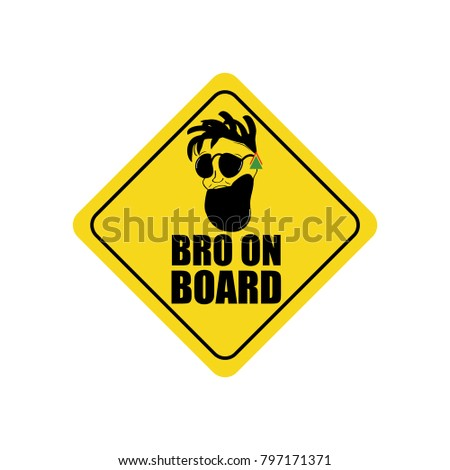 A ironic sign of attention. Bro on board. Head, face of a brother, a friend, a hipster, man, driver with a beard, dreadlocks, in glasses. Road sign. Funny car yellow stickers. Vector illustration.