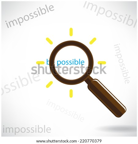 "A magnifying glass finds the word "" Be possible""  among many instances of Impossible symbolizing a unique positive attitude and resilience to defeat the odds and achieve success - stock vector"