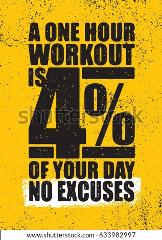A One Hour Workout Is 4 Percent Of Your Day. No Excuses. Inspiring Workout
