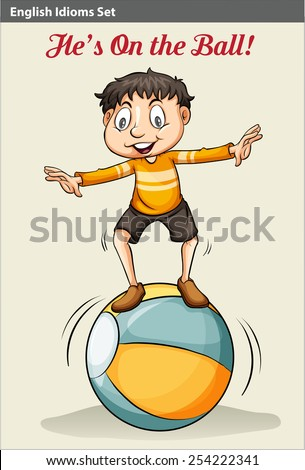 A poster showing an idiom about a boy on the ball - stock vector
