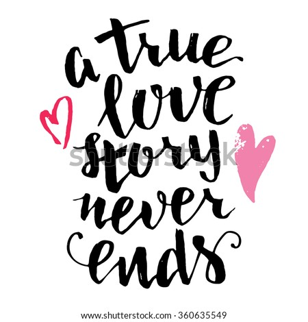 A true love story never ends. Brush calligraphy, handwritten text isolated on white background for Valentine's day card, wedding card, t-shirt or poster - stock vector