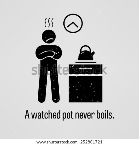 A Watched Pot Never Boils - stock vector