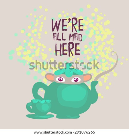 "A weird mouse into a teapot says ""We're all mad here"". Grey background, fresh yellow and green bubbles, perfect for birthday party. Vector illustration. - stock vector"
