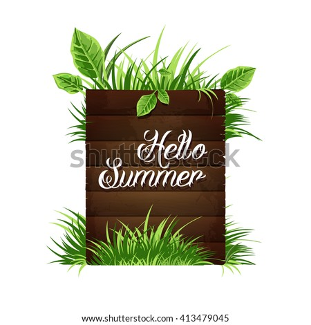 A wooden plaque with the inscription hello summer. Green grass and leaves. Lettering. Vector design