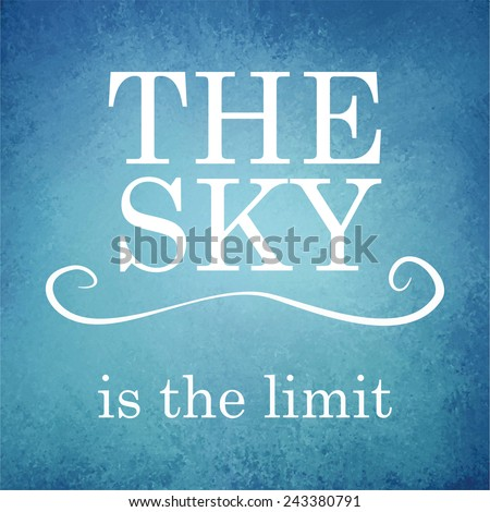 abstract blue background vector with vintage grunge texture and white typography quote the sky is the limit - stock vector