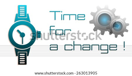 Abstract colorful background with blue watch, gears and the text time for a change written with thin letters - stock vector