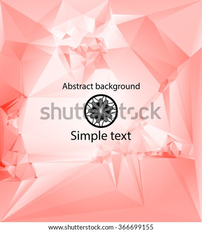 Abstract composition of polygons . Futuristic design of crystal faces . Geometric background for easy editing . Modern polygonal background - stock vector