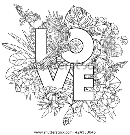 "Adult coloring book. Coloring page  with word ""love"" and tropical birds and plants. Outline vector illustration."