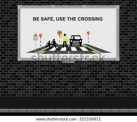 Advertising board on brick wall with be safe use the crossing message - stock vector