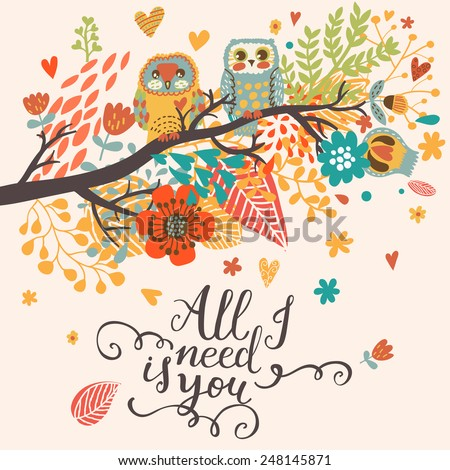 All I need is you. Funny cartoon illustration, trendy card with owls sitting on the branch in flowers - stock vector