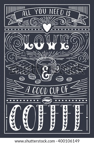 All you need is LOVE and a good cup of COFFEE.  Lettering style coffee quote. Coffee shop promotion motivation - stock vector