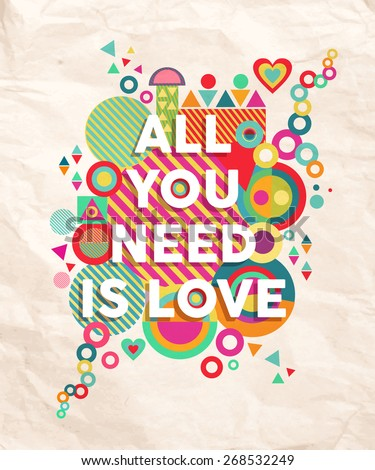 All you need is love colorful typography Poster. Inspiring motivation quote design background ideal for valentines day and wedding card. EPS10 vector file. - stock vector