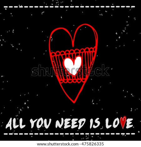 All you need is love. Valentines day card with Hand drawn heart.