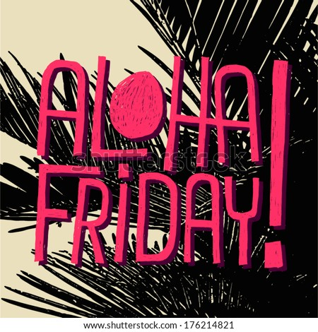 ALOHA FRIDAY! - vector quote for end of work - stock vector