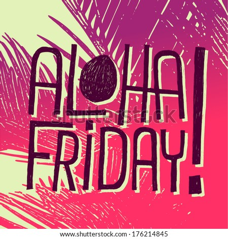 ALOHA FRIDAY! - vector quote for weekend start - stock vector