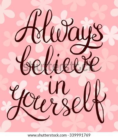 Always believe in yourself - inspirational quote. Handwritten calligraphy lettering vector illustration.  - stock vector