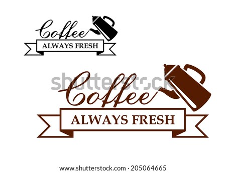 Always Fresh Coffee icon or logo with a coffeepot pouring the words - Coffee - over a ribbon banner with the text - Always Fresh - two variants in brown and black - stock vector