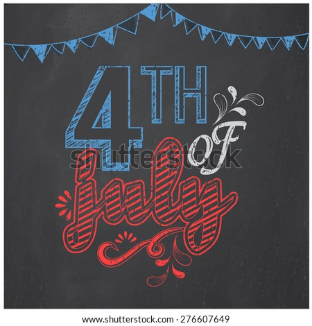 American Independence Day celebration poster, banner or flyer decorated with creative text 4th of July on chalkboard background. - stock vector