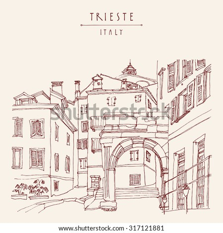 Ancient Roman Arch of Riccardo in Trieste Italy Europe. Vector illustration. Mediterranean houses in old town. Hand drawn travel sketch art. Classical tourist postcard poster or calendar page concept - stock vector
