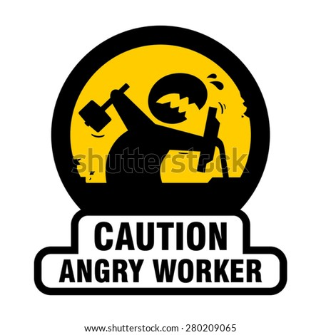 Angry worker funny sign - stock vector