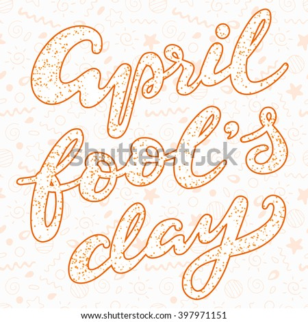 April fools day - hand-drawn lettering text; typography poster; vector illustration; calligraphic postcard