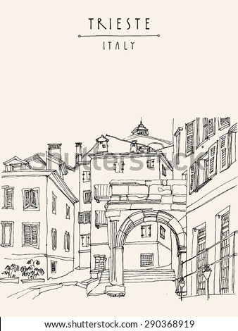Arch of Ricardo in Trieste, Italy, Europe. Vector illustration. Mediterranean houses, narrow street in old town. Hand drawn travel sketch art. Classical tourist postcard poster greeting card template