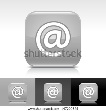 At sign gray glossy icon. Rounded square web internet button with white pictogram with shadow and reflection on white, gray, and black backgrounds. Vector illustration design element save in 8 eps  - stock vector