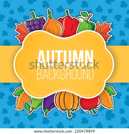 Autumn background with vegetables and fruits. Bright colorful composition and place for text. Eps 10 vector illustration. - stock vector