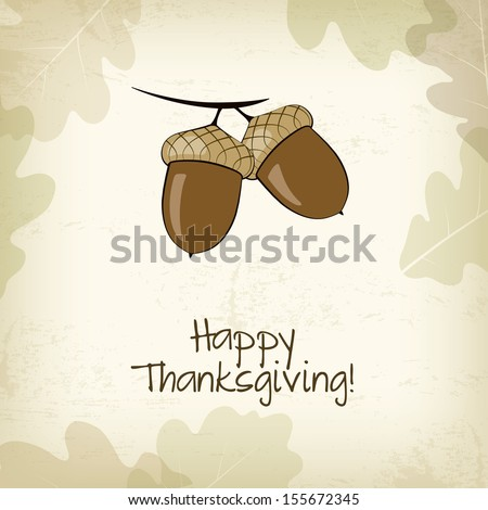 Autumn card with acorns and oak leaves, Thanksgiving day - stock vector