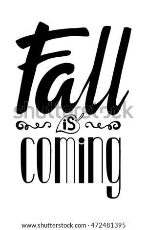 Autumn inspiration, Fall is coming  quotes lettering. Vector typography. Calligraphy graphic design . Hand writing words,Ink brush letters. Hello Fall Autumn September October November.Illustration
