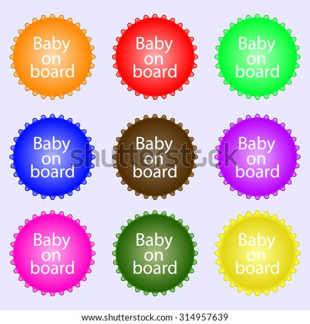 Baby on board sign icon. Infant in car caution symbol. A set of nine different colored labels. Vector illustration