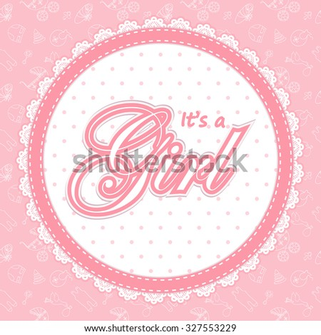 """Baby shower card for a girl. Baby Shower invitation template. Baby shower label for a girl. Invitation card for Baby Shower  party.Round frame for Baby shower. """"It's a Girl"""" Vector Baby Shower label.  - stock vector"""