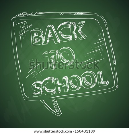 Back to school green chalkboard with social media speech bubble. Vector layered for easy editing. - stock vector