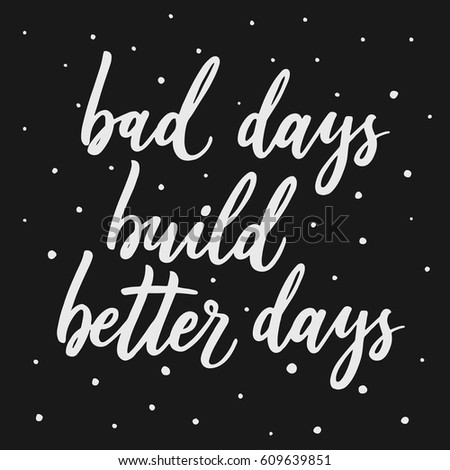 Better Days Quotes Impressive Bad Days Build Better Days Hand Stock Vector 609639851  Shutterstock