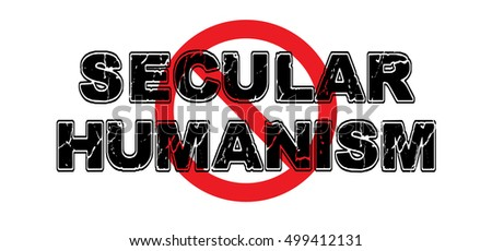 Ban Secular Humanism, the idea that man can modulate morality without any type of god or intelligent design.  Vector EPS-10 file, no transparency used.