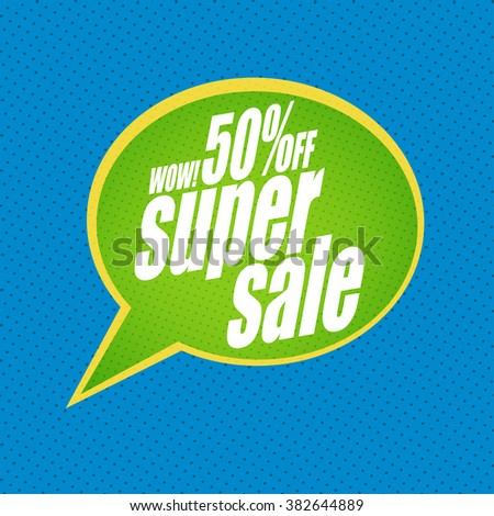 Banner with text: Wow! 50% off. Super sale... Speech bubble design. Sale background. Sale poster. Super Sale and special offer. - stock vector