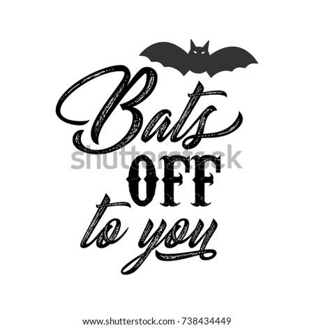 Bats Off To You Halloween Related Quote, Lettering Typography. Greeting  Card Or Scrapbook Vector