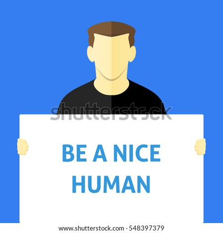 Be a Nice Human - Man showing sign. Business person holding a white piece of cardboard