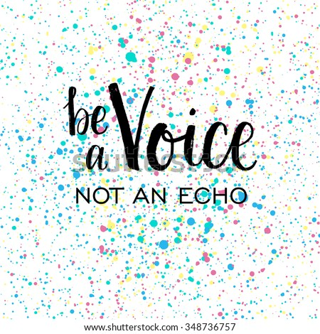 be voice not echo hand lettering stock vector 348736757
